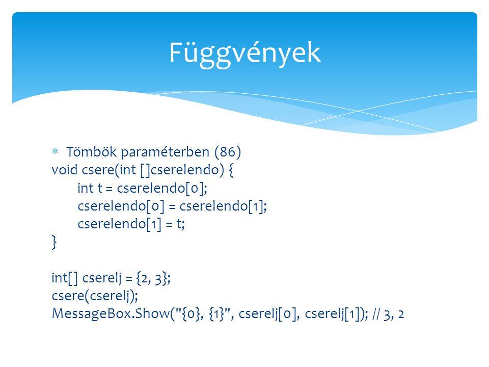 Függvények Tömbök paraméterben (86) void csere(int []cserelendo) {